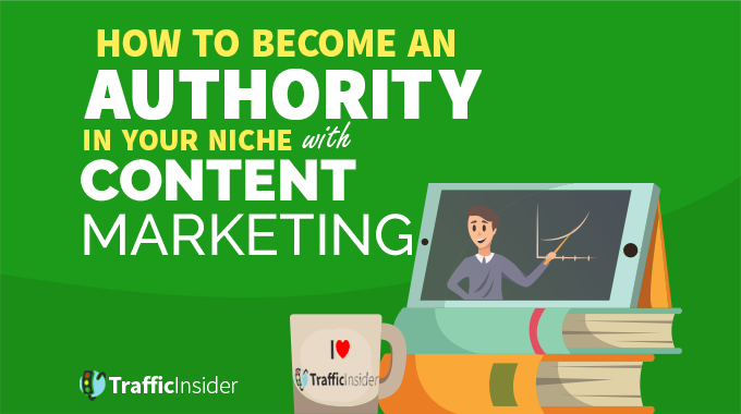 How To Use Content Marketing To Become An Authority FEATURED